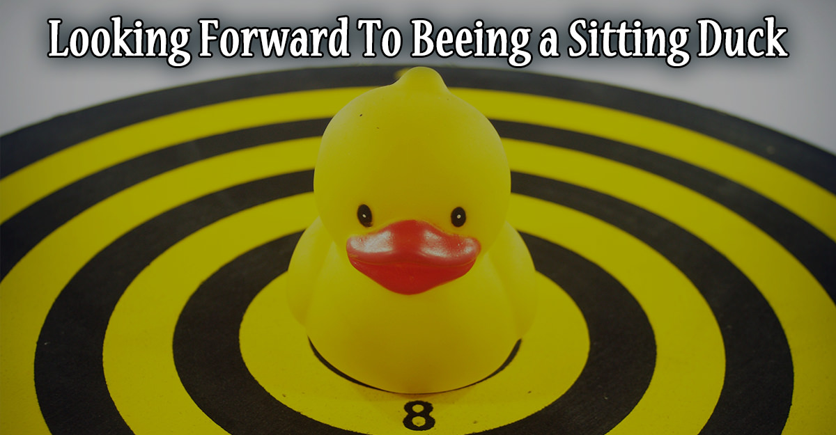 Looking forward to beeing a sitting duck
